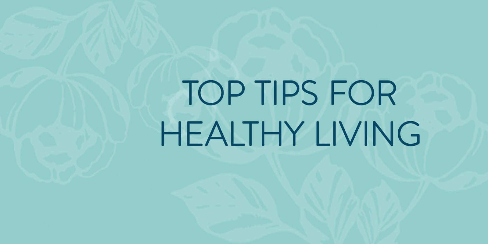 Top tips for healthy living
