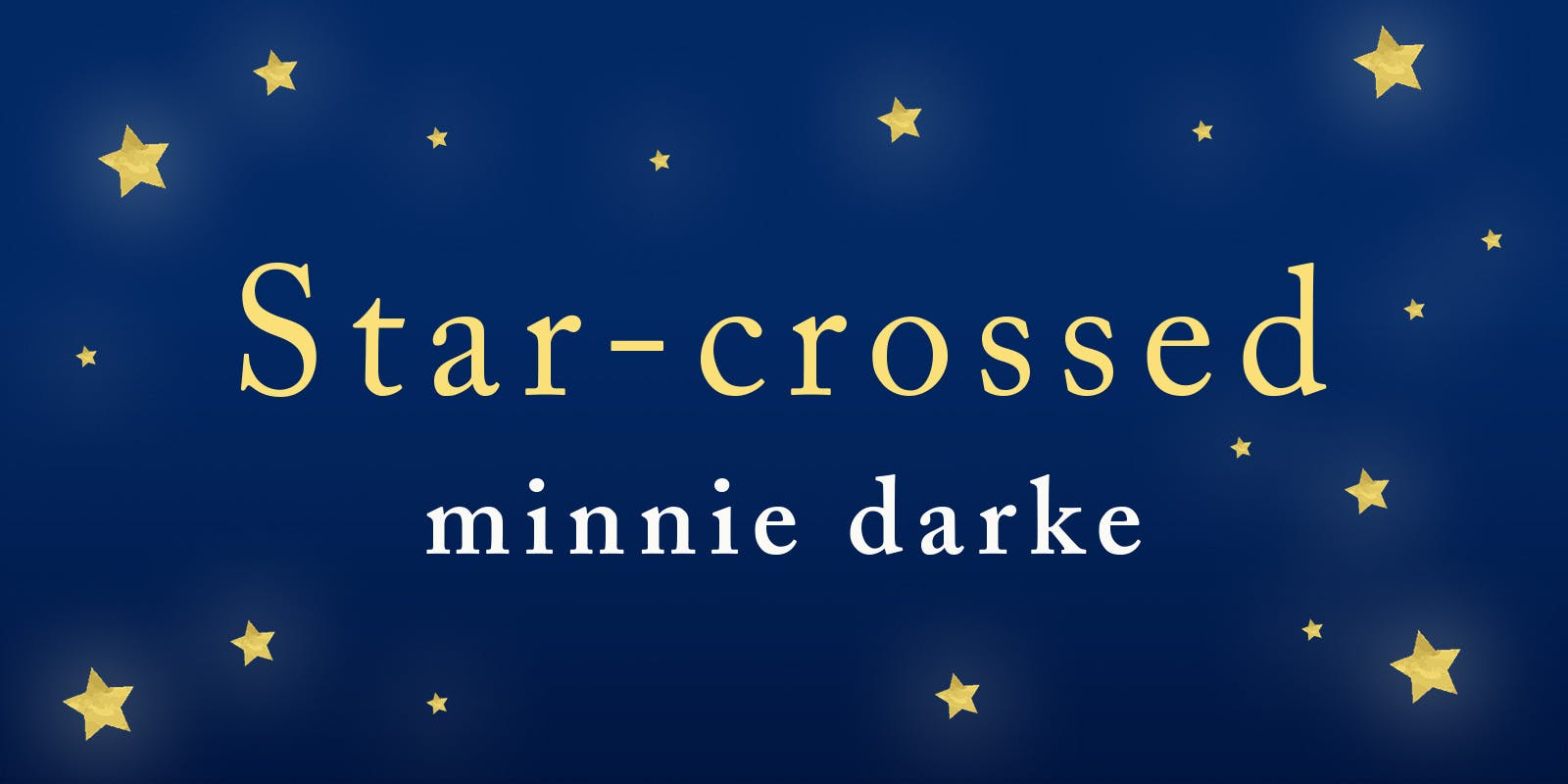 Announcing Star-Crossed by Minnie Darke